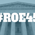 Roe at 45: Today Matters. Here's My Story.